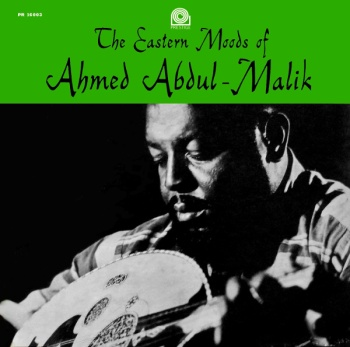 The Eastern Moods of Ahmed Abdul-Malik